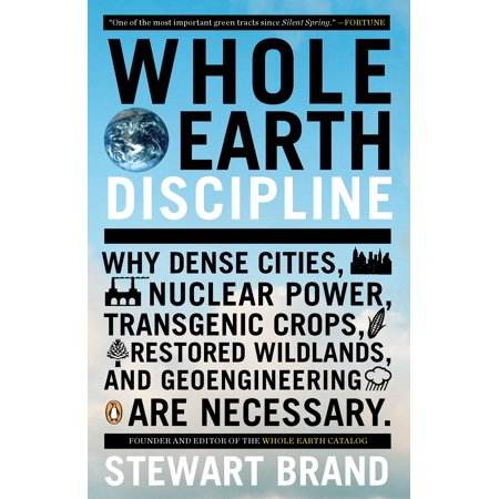Whole Earth Discipline : Why Dense Cities, Nuclear Power, Transgenic Crops, Restored Wildlands, and Geoengineering Are Necessary](Why Does The Earth Spin)