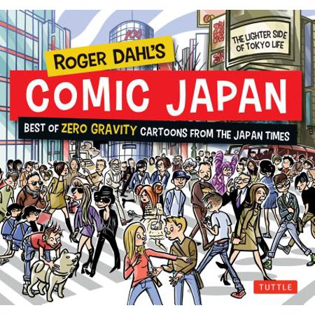 Roger Dahl's Comic Japan : Best of Zero Gravity Cartoons from The Japan Times-The Lighter Side of Tokyo