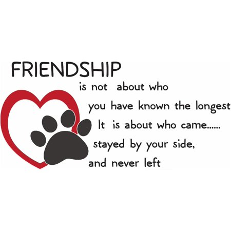 Friendship Is Not About Who You Have Known The Longest It Is About Who Came Stayed By Your Side & Never Left Animal Paw Print Quote Picture Art Mural Custom Wall Decal Vinyl Sticker 15 X 22 Inches