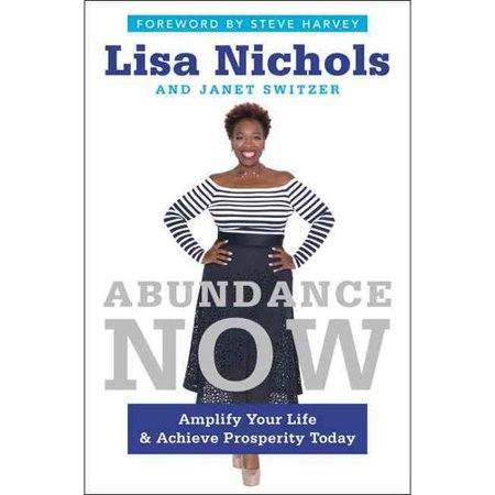 Abundance Now: Amplify Your Life and Achieve Prosperity Today by