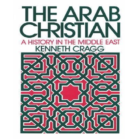 The Arab Christian: A History in the Middle East - image 1 of 1