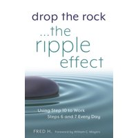 Drop the Rock--The Ripple Effect: Using Step 10 to Work Steps 6 and 7 Every Day (Paperback)