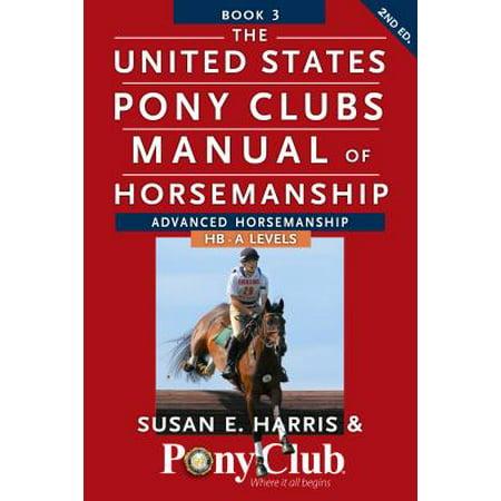 The United States Pony Clubs Manual of Horsemanship : Book 3: Advanced Horsemanship Hb - A Levels