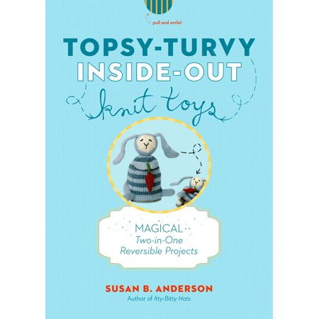 Topsy-Turvy Inside-Out Knit Toys : Magical Two-in-One Reversible