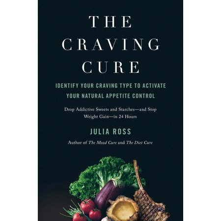 The Craving Cure : Identify Your Craving Type to Activate Your Natural Appetite