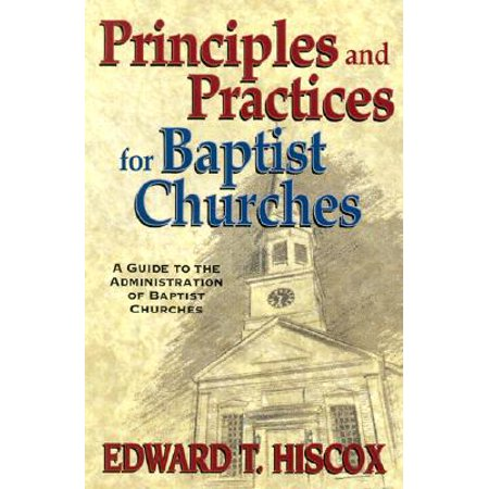 Principles and Practices for Baptist Churches : A Guide to the Administration of Baptist (The Tennessee Full Gospel Baptist Church Mass Choir)