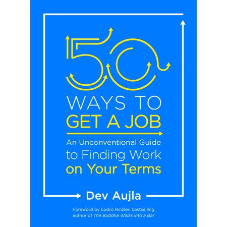 50 Ways to Get a Job : An Unconventional Guide to Finding Work on Your