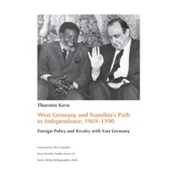 West Germany and Namibia's Path to Independence, 1969-1990 : Foreign Policy and Rivalry with East Germany (Edition 2) (Paperback)
