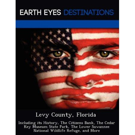 Levy County  Florida  Including Its History  The Citizens Bank  The Cedar Key Museum State Park  The Lower Suwannee National Wildlife Refuge