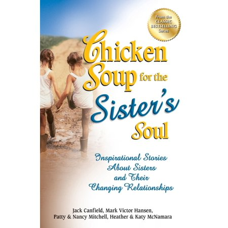 - Chicken Soup for the Sister's Soul : Inspirational Stories About Sisters and Their Changing Relationships