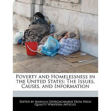 Poverty and Homelessness in the United States : The Issues, Causes, and (Causes Of Homelessness In The United States)