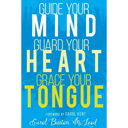 Guide Your Mind, Guard Your Heart, Grace Your Tongue - eBook ()