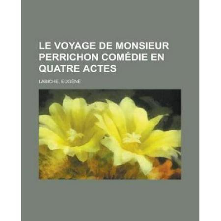 Le Voyage de Monsieur Perrichon Comedie En Quatre Actes