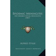 Epidemic Meningitis : Or Cerebro-Spinal Meningitis (1867)