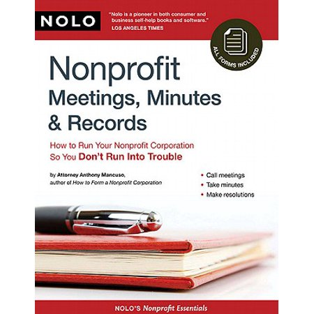 Nonprofit Meetings, Minutes & Records: How to Run Your Nonprofit Corporation So You Don't Run Into Trouble - eBook ()