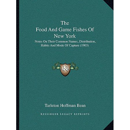 The Food and Game Fishes of New York : Notes on Their Common Names, Distribution, Habits and Mode of Capture (1903) ()