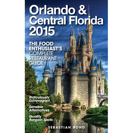 Orlando & Central Florida - 2015 (The Food Enthusiast's Complete Restaurant Guide) -