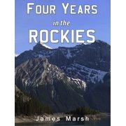 Four Years in the Rockies - eBook