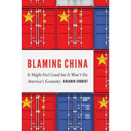 Blaming China : It Might Feel Good but It Won't Fix America's Economy for $<!---->