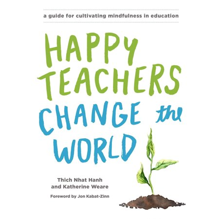 Happy Teachers Change the World : A Guide for Cultivating Mindfulness in Education](The Teachers Store)