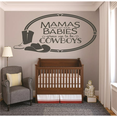 Do It Yourself Wall Decal Sticker Mamas Dont Let Your Babies Grow Up To Be Cowboys Western Hat Boots Baby Infant Bedroom 20x40