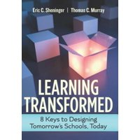 Learning Transformed : 8 Keys to Designing Tomorrow's Schools, Today
