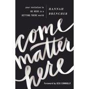 Come Matter Here : Your Invitation to Be Here in a Getting There World