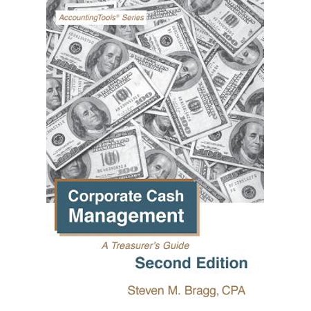 Corporate Cash Management : Second Edition: A Treasurer's (Corporate Cash Management Second Edition A Treasurers Guide)