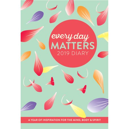 Every Day Matters 2019 Desk Diary / Planner / Scheduler / Organizer : A Year of Inspiration for the Mind, Body and - Vacation Scheduler
