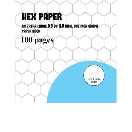 Hex Paper : An Extra Large (8.5 by 11.0 Inch) Hexagonal One Inch Graph Paper Book (with 1 Inch Grids)](Graphing Activities)