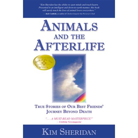 Animals and the Afterlife : True Stories of Our Best Friends' Journey Beyond