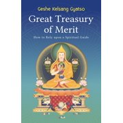 Great Treasury of Merit : How to Rely Upon a Spiritual Guide