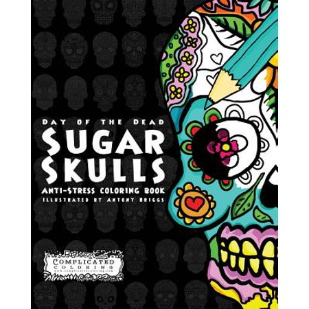 Day of the Dead - Sugar Skulls : Anti-Stress Coloring Book (Volume 2)
