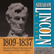 Abraham Lincoln: A Life 1809-1837 - Audiobook