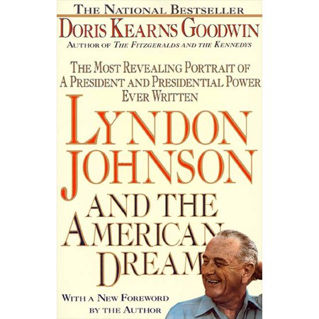 Lyndon Johnson and the American Dream : The Most Revealing Portrait of a President and Presidential Power Ever