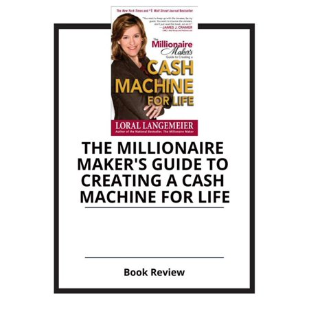 the millionaire maker s guide to creating a cash machine for life langemeier loral