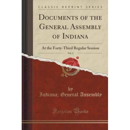 Documents Of The General Assembly Of Indiana  Vol  2  At The Forty Third Regular Session  Classic Reprint