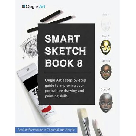 Drawing With Charcoal (Smart Sketch Book 8 : Oogie Art's Step-By-Step Guide to Drawing Portraits in Charcoal and Acrylic. )