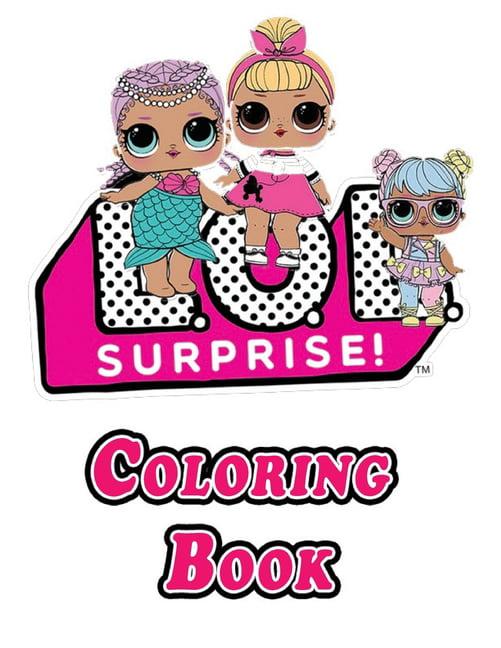 L O L - L.O.L. Surprise Dolls Coloring Book : Dinosaurs, Unicorns, Dolls,  Little Ponys Coloring Book For Kids Age... (Paperback) - Walmart.com -  Walmart.com