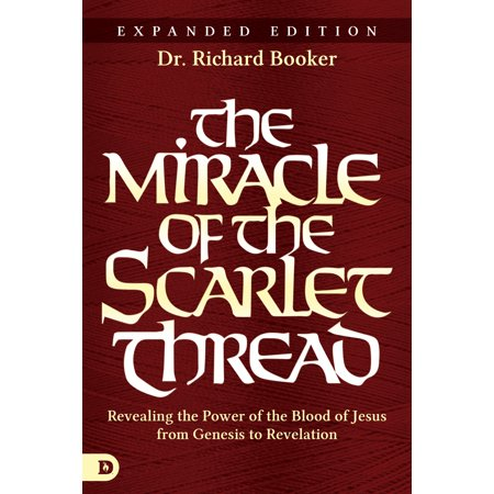 The Miracle of the Scarlet Thread Expanded Edition : Revealing the Power of the Blood of Jesus from Genesis to