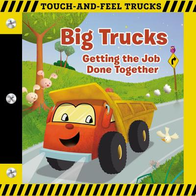 Big Trucks: A Touch-And-Feel Book: Getting the Job Done Together (Board Book)
