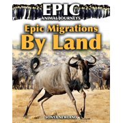 Epic Animal Journeys: Epic Migrations by Land (Paperback)