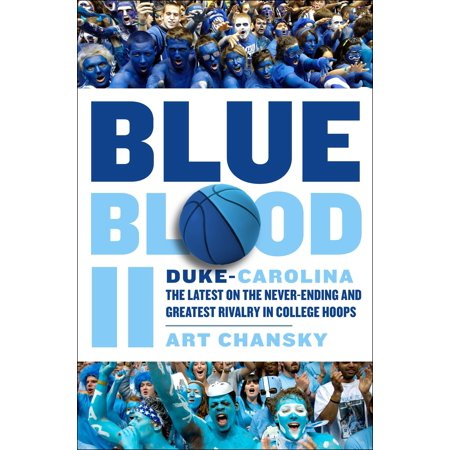 Blue Blood II : Duke-Carolina: The Latest on the Never-Ending and Greatest Rivalry in College