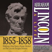 Abraham Lincoln: A Life 1855-1858 - Audiobook