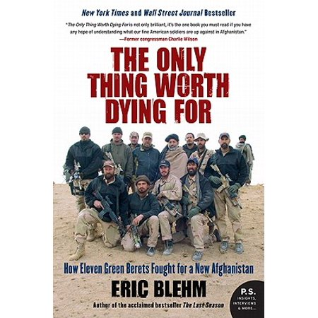 The Only Thing Worth Dying for : How Eleven Green Berets Fought for a New (The Only Thing Different The Only Thing New)