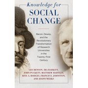 Knowledge for Social Change : Bacon, Dewey, and the Revolutionary Transformation of Research Universities in the Twenty-First Century