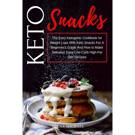 Keto Snacks: The New Losing Weight With Keto Snacks For A Beginner's Guide and How to Make Delicious Easy Low-Carb Recipes of Keto Snacks & Start Your Ideal Healthy Eating Way to Lose Weight. (Best Way To Eat Healthy And Lose Weight)