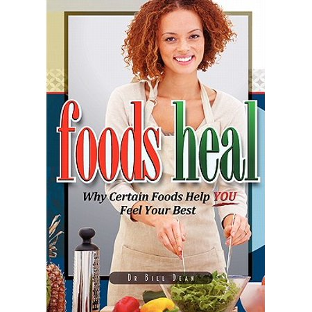 Foods Heal : Why Certain Foods Help You Feel Your