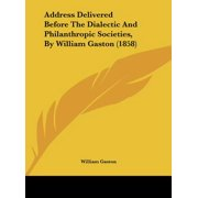 Address Delivered Before the Dialectic and Philanthropic Societies, by William Gaston (1858)