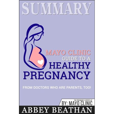 Summary of Mayo Clinic Guide to a Healthy Pregnancy: From Doctors Who Are  Parents, Too! - eBook